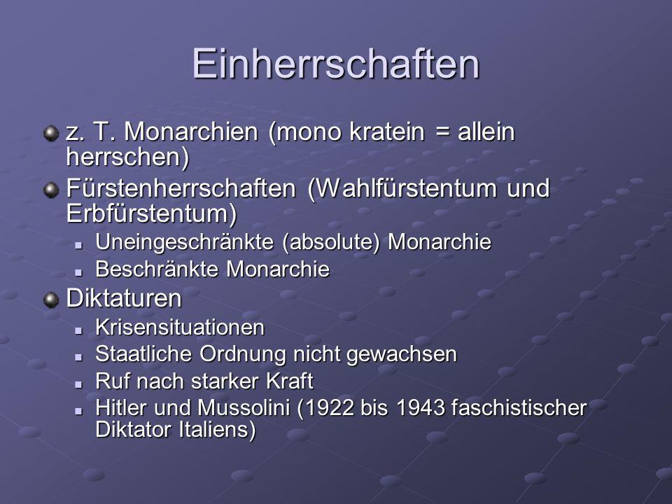 Einherrschaften z. T. Monarchien (mono kratein = allein herrschen) Fürstenherrschaften (Wahlfürstentum und Erbfürstentum) Uneingeschränkte (absolute)