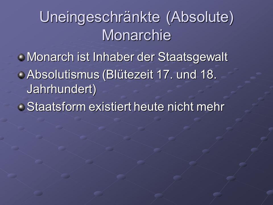 Uneingeschränkte (Absolute) Monarchie Monarch ist Inhaber der Staatsgewalt Absolutismus (Blütezeit 17. und 18. Jahrhundert) Staatsform existiert heute