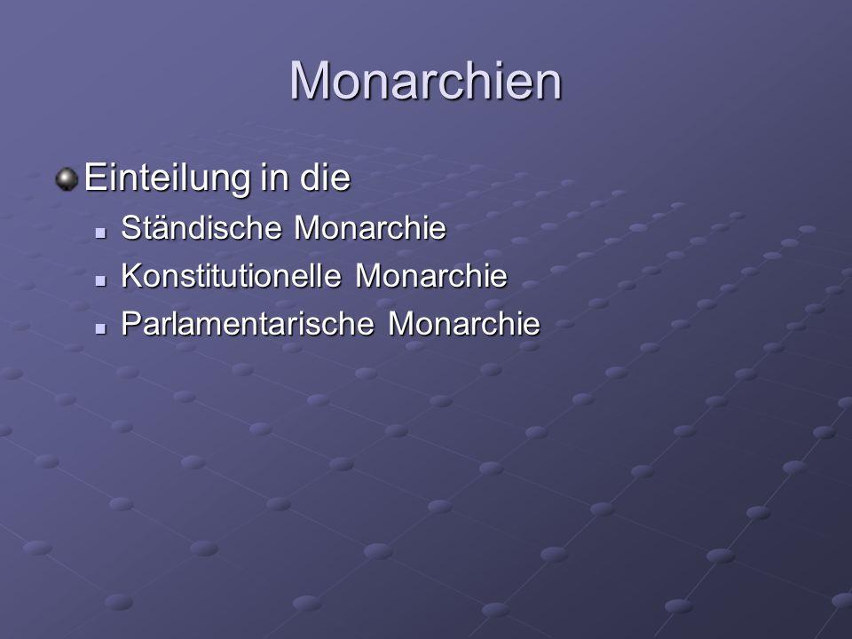 Monarchien Einteilung in die Ständische Monarchie Ständische Monarchie Konstitutionelle Monarchie Konstitutionelle Monarchie Parlamentarische Monarchi