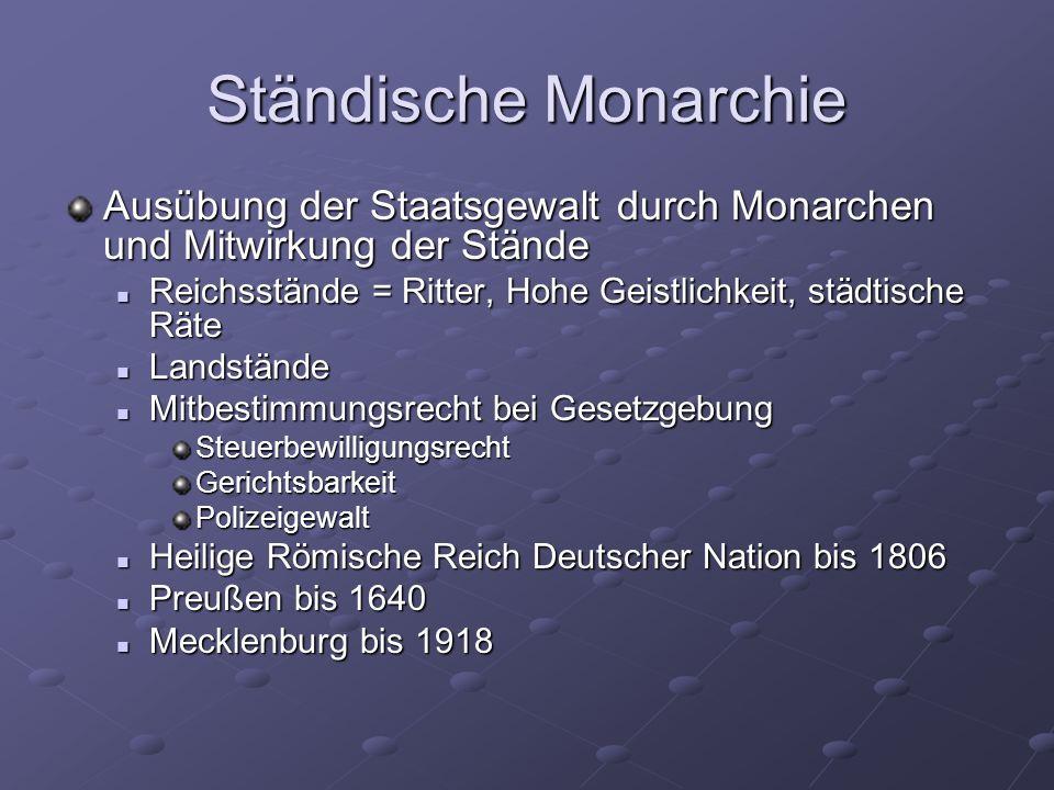 Ständische Monarchie Ausübung der Staatsgewalt durch Monarchen und Mitwirkung der Stände Reichsstände = Ritter, Hohe Geistlichkeit, städtische Räte Re