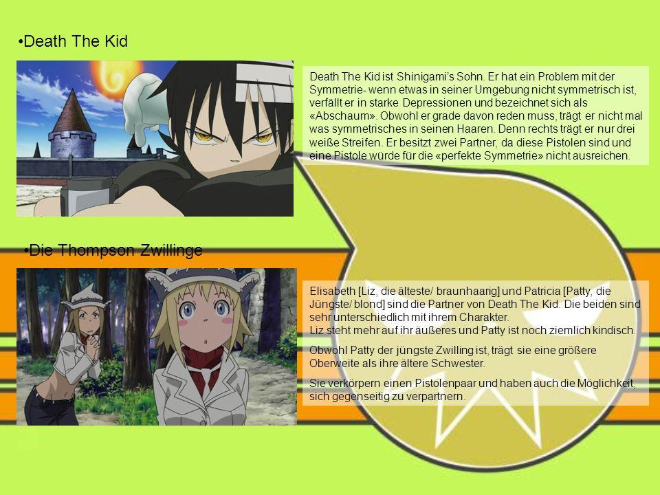 Death The Kid Death The Kid ist Shinigamis Sohn. Er hat ein Problem mit der Symmetrie- wenn etwas in seiner Umgebung nicht symmetrisch ist, verfällt e