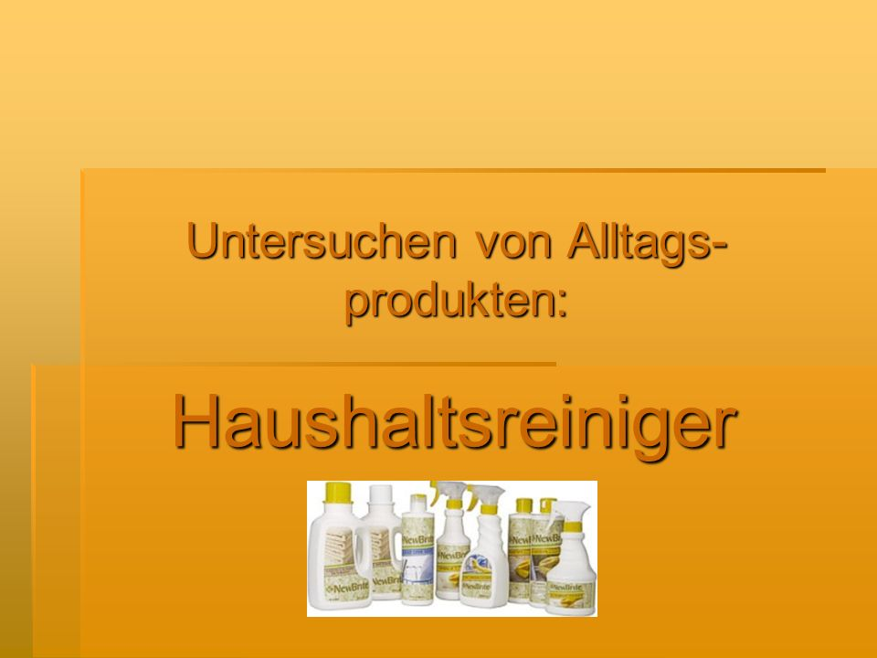 Untersuchen von Alltags- produkten: Haushaltsreiniger