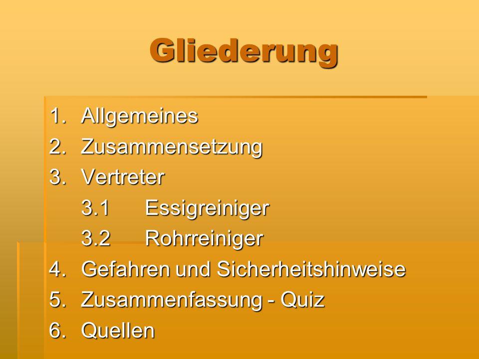 Gliederung 1.Allgemeines 2.Zusammensetzung 3.Vertreter 3.1Essigreiniger 3.2Rohrreiniger 4.Gefahren und Sicherheitshinweise 5.Zusammenfassung - Quiz 6.