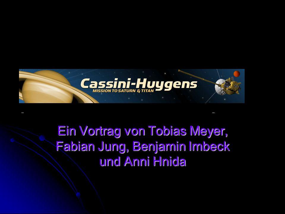 Cassini-Heygens Ein Vortrag von Tobias Meyer, Fabian Jung, Benjamin Imbeck und Anni Hnida