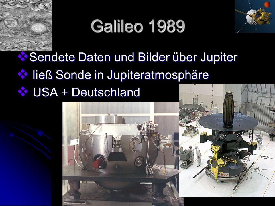 Galileo 1989 Sendete Daten und Bilder über Jupiter Sendete Daten und Bilder über Jupiter ließ Sonde in Jupiteratmosphäre ließ Sonde in Jupiteratmosphä