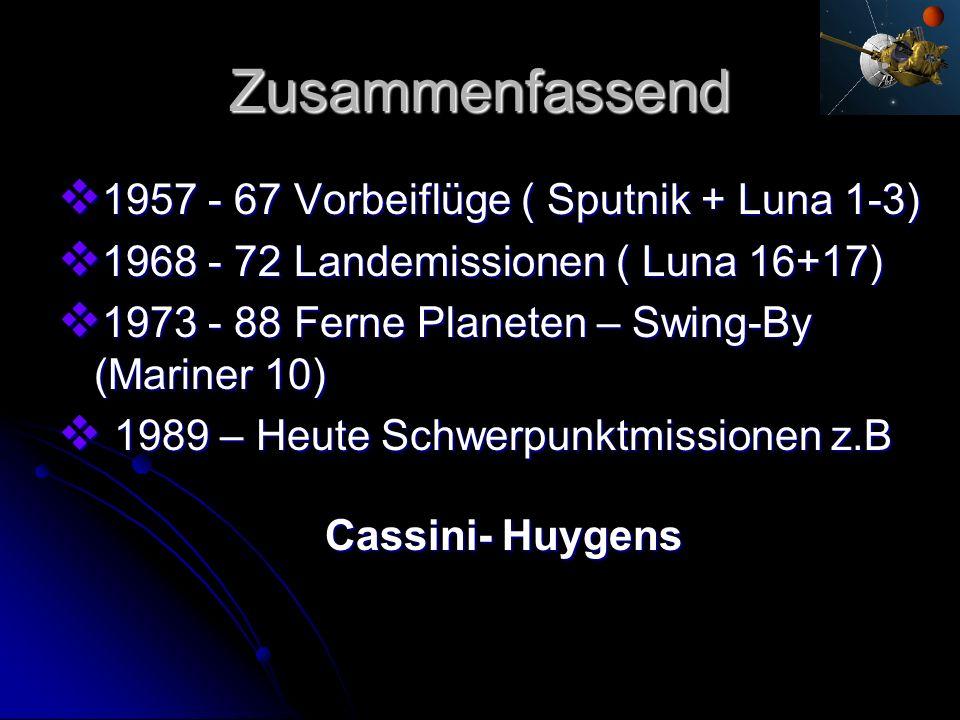 Zusammenfassend 1957 - 67 Vorbeiflüge ( Sputnik + Luna 1-3) 1957 - 67 Vorbeiflüge ( Sputnik + Luna 1-3) 1968 - 72 Landemissionen ( Luna 16+17) 1968 -