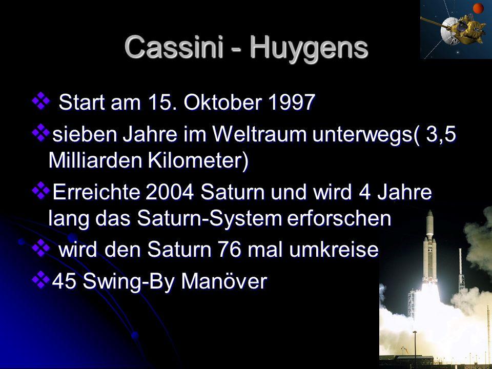 Start am 15. Oktober 1997 Start am 15. Oktober 1997 sieben Jahre im Weltraum unterwegs( 3,5 Milliarden Kilometer) sieben Jahre im Weltraum unterwegs(