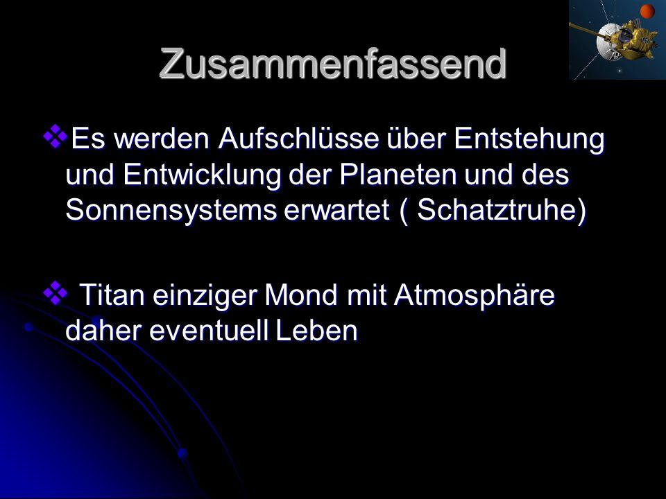 Zusammenfassend Es werden Aufschlüsse über Entstehung und Entwicklung der Planeten und des Sonnensystems erwartet ( Schatztruhe) Es werden Aufschlüsse