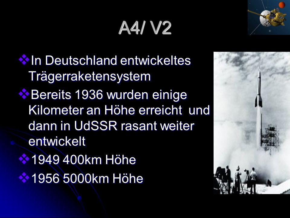 A4/ V2 In Deutschland entwickeltes Trägerraketensystem In Deutschland entwickeltes Trägerraketensystem Bereits 1936 wurden einige Kilometer an Höhe er