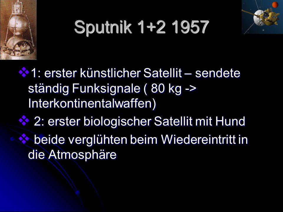 Sputnik 1+2 1957 1: erster künstlicher Satellit – sendete ständig Funksignale ( 80 kg -> Interkontinentalwaffen) 1: erster künstlicher Satellit – send