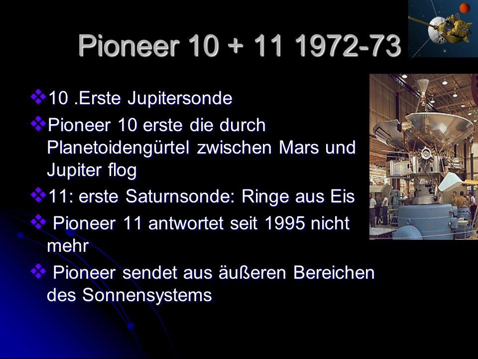 Pioneer 10 + 11 1972-73 10.Erste Jupitersonde 10.Erste Jupitersonde Pioneer 10 erste die durch Planetoidengürtel zwischen Mars und Jupiter flog Pionee