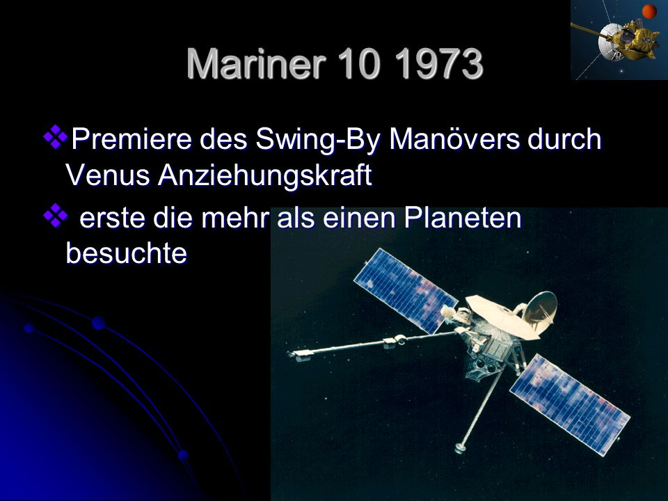 Mariner 10 1973 Premiere des Swing-By Manövers durch Venus Anziehungskraft Premiere des Swing-By Manövers durch Venus Anziehungskraft erste die mehr a