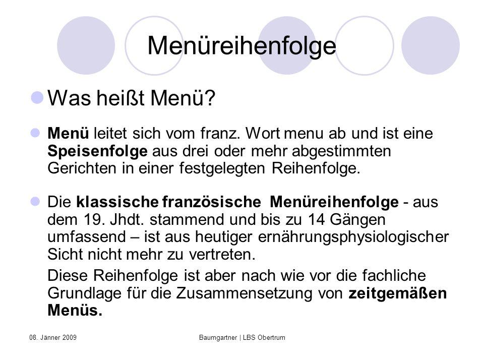 08. Jänner 2009Baumgartner | LBS Obertrum Menüreihenfolge Was heißt Menü? Menü leitet sich vom franz. Wort menu ab und ist eine Speisenfolge aus drei