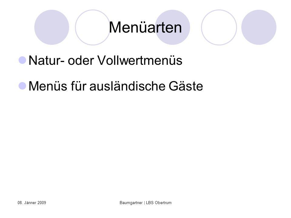 08. Jänner 2009Baumgartner | LBS Obertrum Menüarten Natur- oder Vollwertmenüs Menüs für ausländische Gäste
