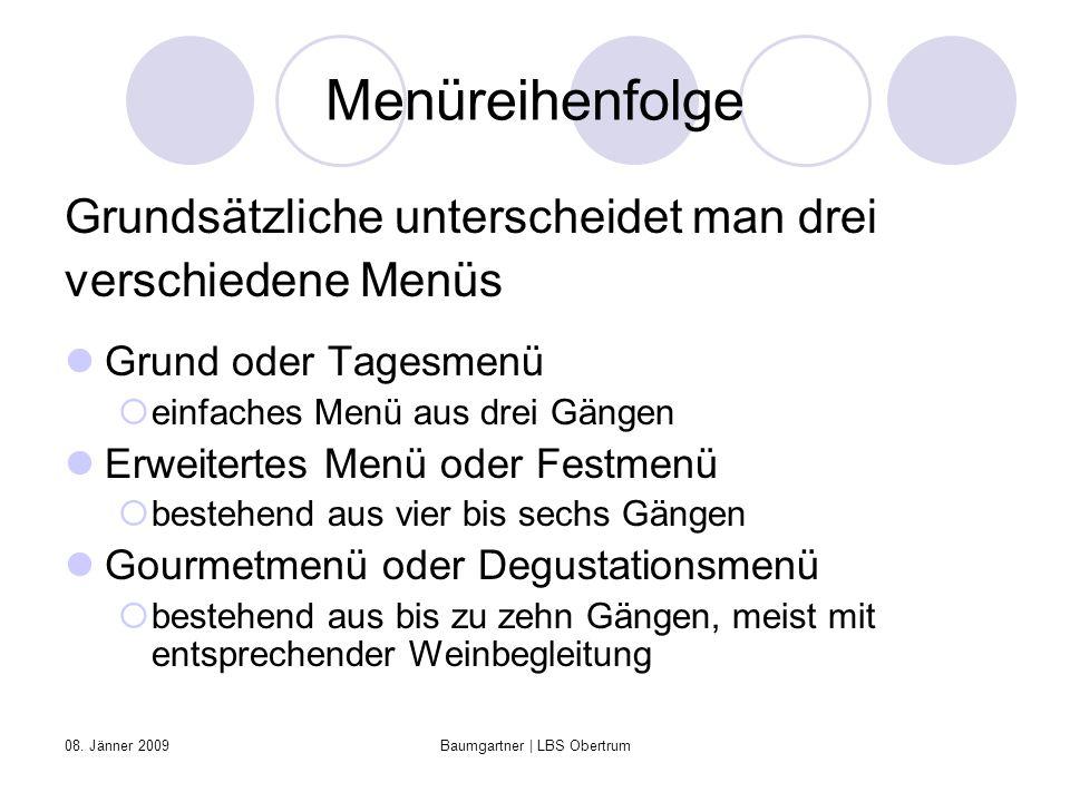 08. Jänner 2009Baumgartner | LBS Obertrum Menüreihenfolge Grundsätzliche unterscheidet man drei verschiedene Menüs Grund oder Tagesmenü einfaches Menü