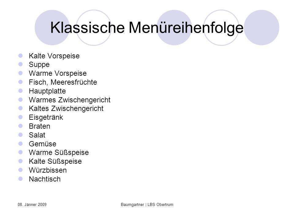 08. Jänner 2009Baumgartner | LBS Obertrum Klassische Menüreihenfolge Kalte Vorspeise Suppe Warme Vorspeise Fisch, Meeresfrüchte Hauptplatte Warmes Zwi