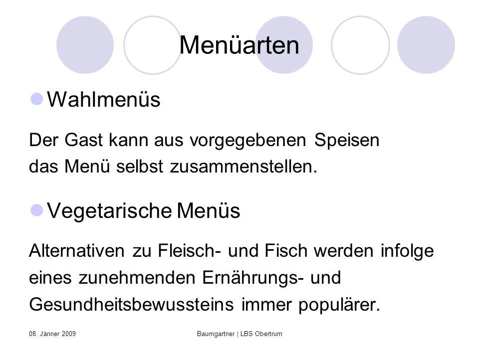 08. Jänner 2009Baumgartner | LBS Obertrum Menüarten Wahlmenüs Der Gast kann aus vorgegebenen Speisen das Menü selbst zusammenstellen. Vegetarische Men