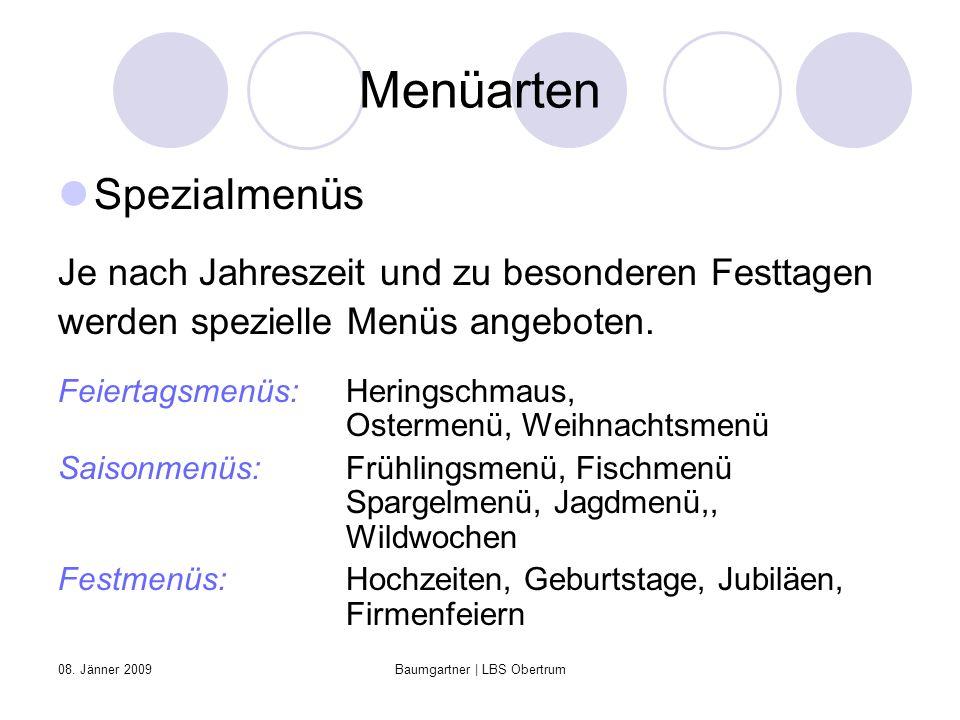 08. Jänner 2009Baumgartner | LBS Obertrum Menüarten Spezialmenüs Je nach Jahreszeit und zu besonderen Festtagen werden spezielle Menüs angeboten. Feie
