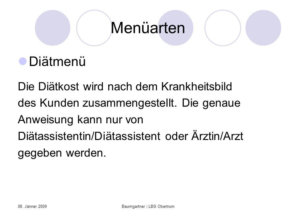 08. Jänner 2009Baumgartner | LBS Obertrum Menüarten Diätmenü Die Diätkost wird nach dem Krankheitsbild des Kunden zusammengestellt. Die genaue Anweisu