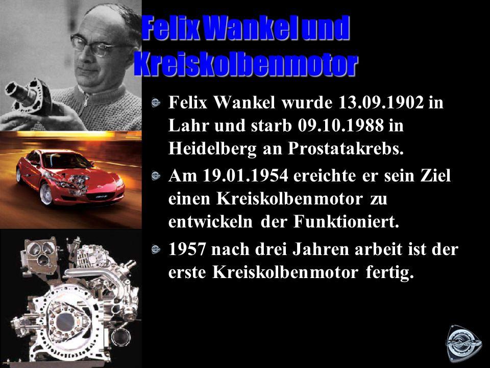 Felix Wankel und Kreiskolbenmotor Felix Wankel wurde 13.09.1902 in Lahr und starb 09.10.1988 in Heidelberg an Prostatakrebs.