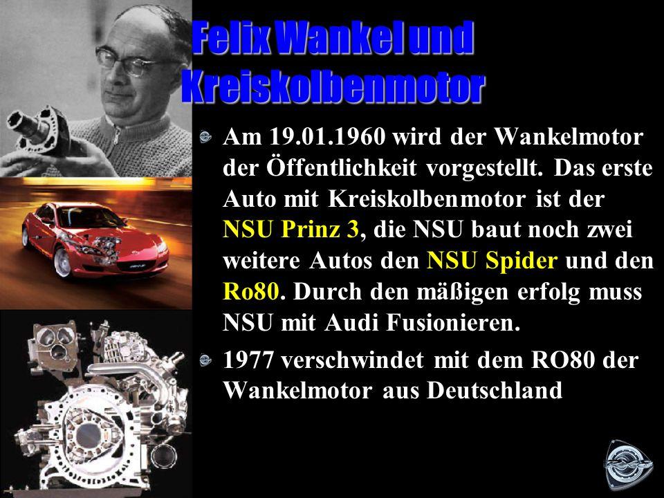 Felix Wankel und Kreiskolbenmotor Felix Wankel wurde 13.09.1902 in Lahr und starb 09.10.1988 in Heidelberg an Prostatakrebs. Am 19.01.1954 ereichte er