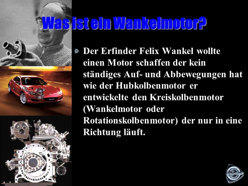 Wie funktioniert der Wankelmotor Was ist ein Wankelmotor? Der Aufbau des Wankelmotors Der Wankelmotor in Betrieb Vorteile Nachteile
