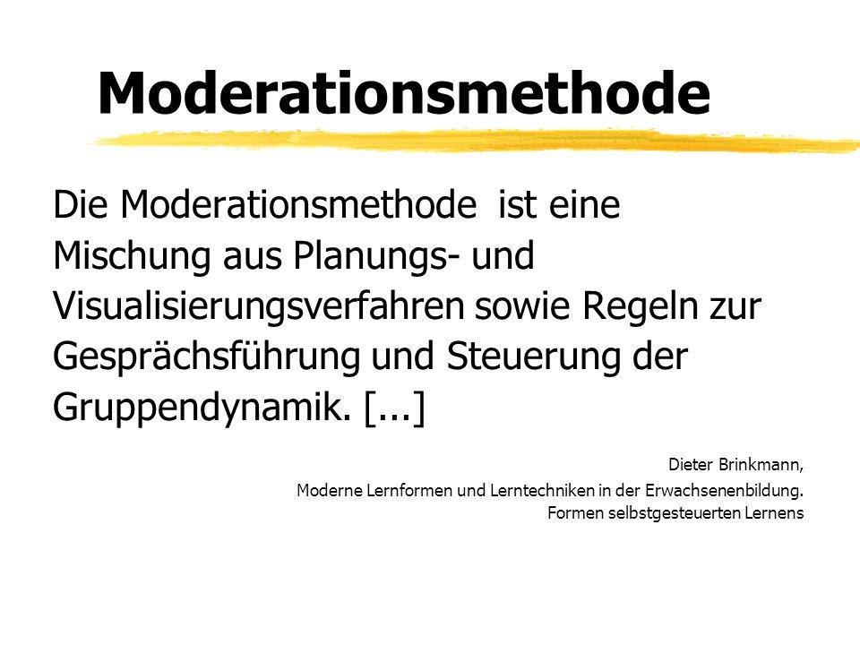 Moderationsmethode Die Moderationsmethode ist eine Mischung aus Planungs- und Visualisierungsverfahren sowie Regeln zur Gesprächsführung und Steuerung