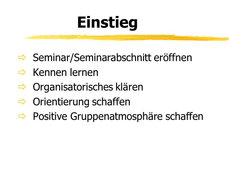 Einstieg Seminar/Seminarabschnitt eröffnen Kennen lernen Organisatorisches klären Orientierung schaffen Positive Gruppenatmosphäre schaffen