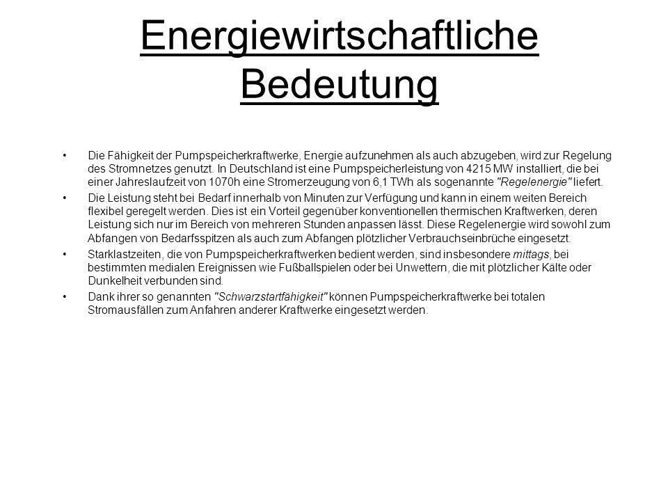 Energiewirtschaftliche Bedeutung Die Fähigkeit der Pumpspeicherkraftwerke, Energie aufzunehmen als auch abzugeben, wird zur Regelung des Stromnetzes g