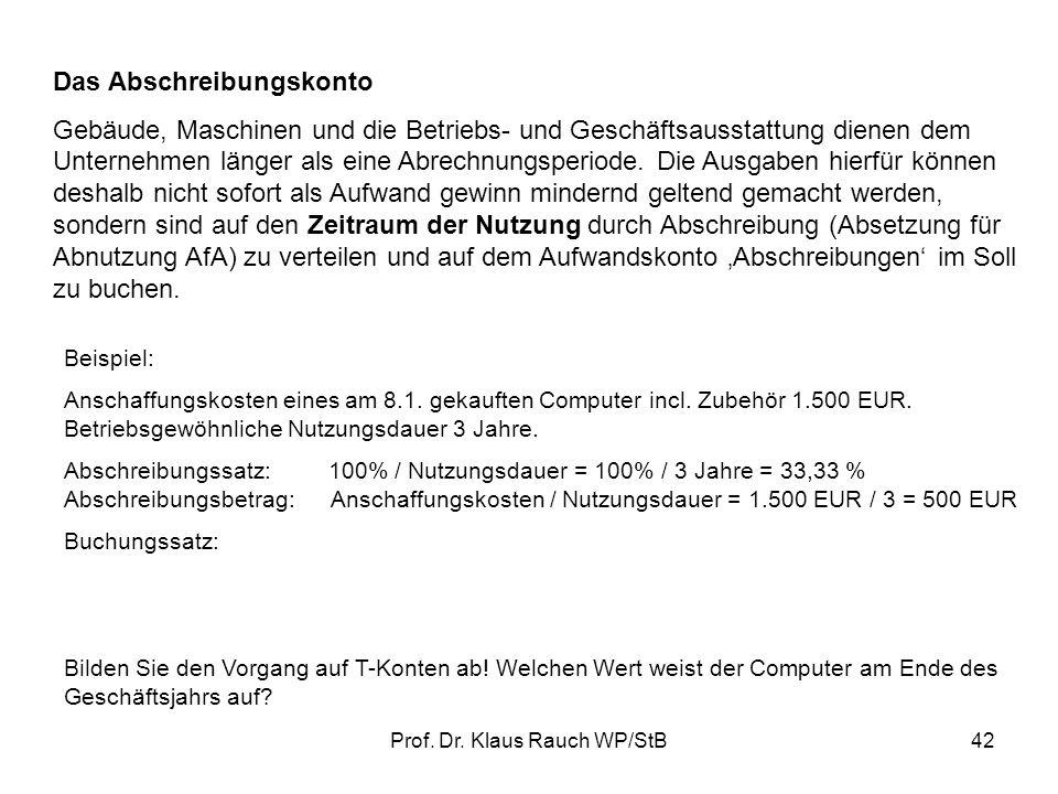 Prof. Dr. Klaus Rauch WP/StB41 S H Eigenkapital Aufwandskonten:Ertragskonten: SH SH SHSH SH SH Löhne Miete TelefonMieterträge Zinserträge Umsatzerlöse
