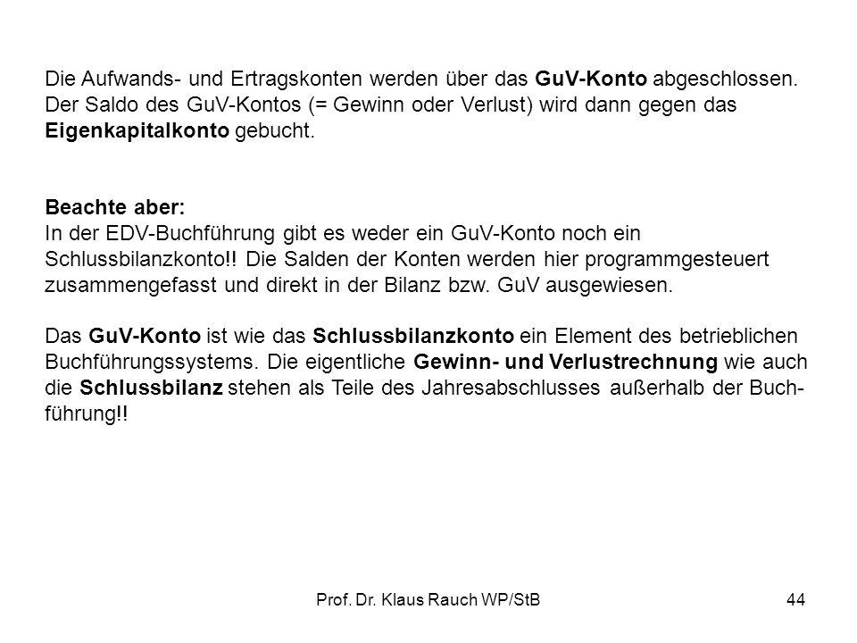 Prof. Dr. Klaus Rauch WP/StB43 SH SH SHSH SH SHLöhne Abschreibungen TelefonMieterträge Zinserträge Umsatzerlöse 2.3.4 Abschluss der Erfolgskonten Sald