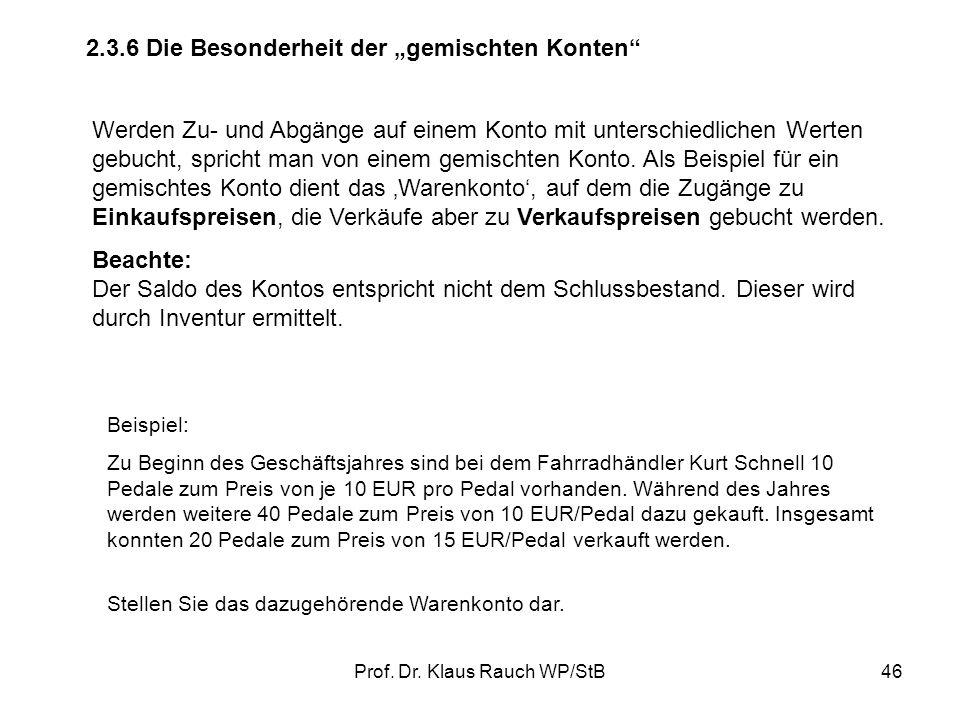 Prof. Dr. Klaus Rauch WP/StB45 2.3.5 Das Privatkonto als Unterkonto des Eigenkapitalkontos Auf dem Privatkonto werden alle privat verursachten Kapital
