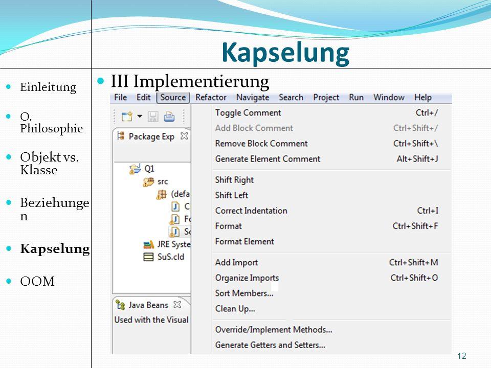 Kapselung 12 III Implementierung Einleitung O.Philosophie Objekt vs.