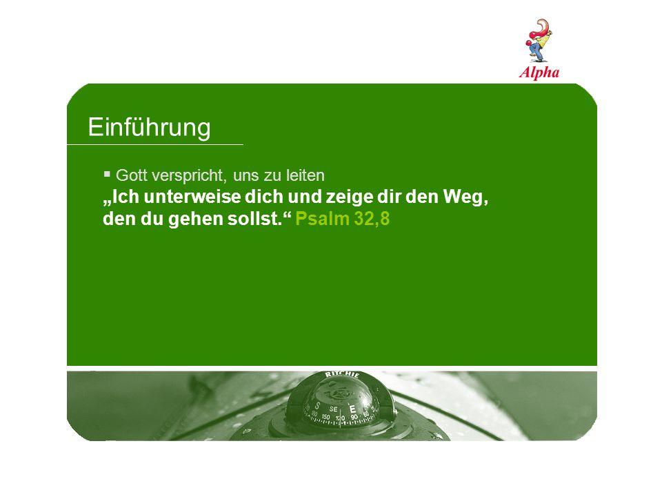 Einführung Gott verspricht, uns zu leiten Ich unterweise dich und zeige dir den Weg, den du gehen sollst. Psalm 32,8