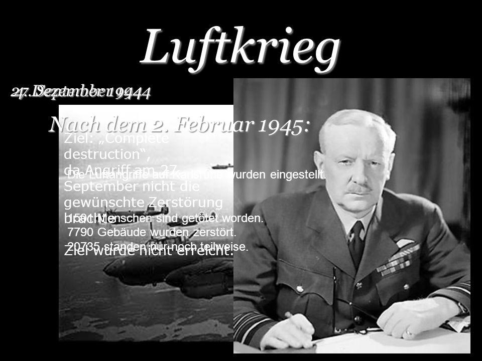 Luftkrieg 27. September 1944 Schlimmster nicht vorhergesehener Luftangriff auf Karlsruhe 4. Dezember 1944 Ziel: Complete destruction, da Angriff am 27