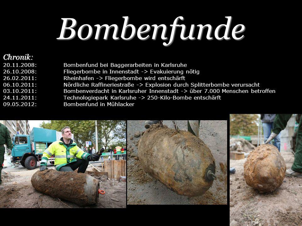 Bombenfunde Chronik: 20.11.2008:Bombenfund bei Baggerarbeiten in Karlsruhe 26.10.2008: Fliegerbombe in Innenstadt -> Evakuierung nötig 26.02.2011: Rhe