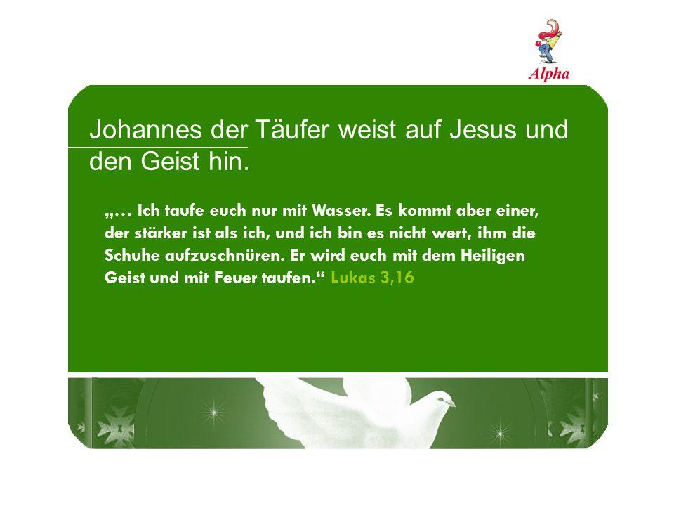 Johannes der Täufer weist auf Jesus und den Geist hin. … Ich taufe euch nur mit Wasser. Es kommt aber einer, der stärker ist als ich, und ich bin es n