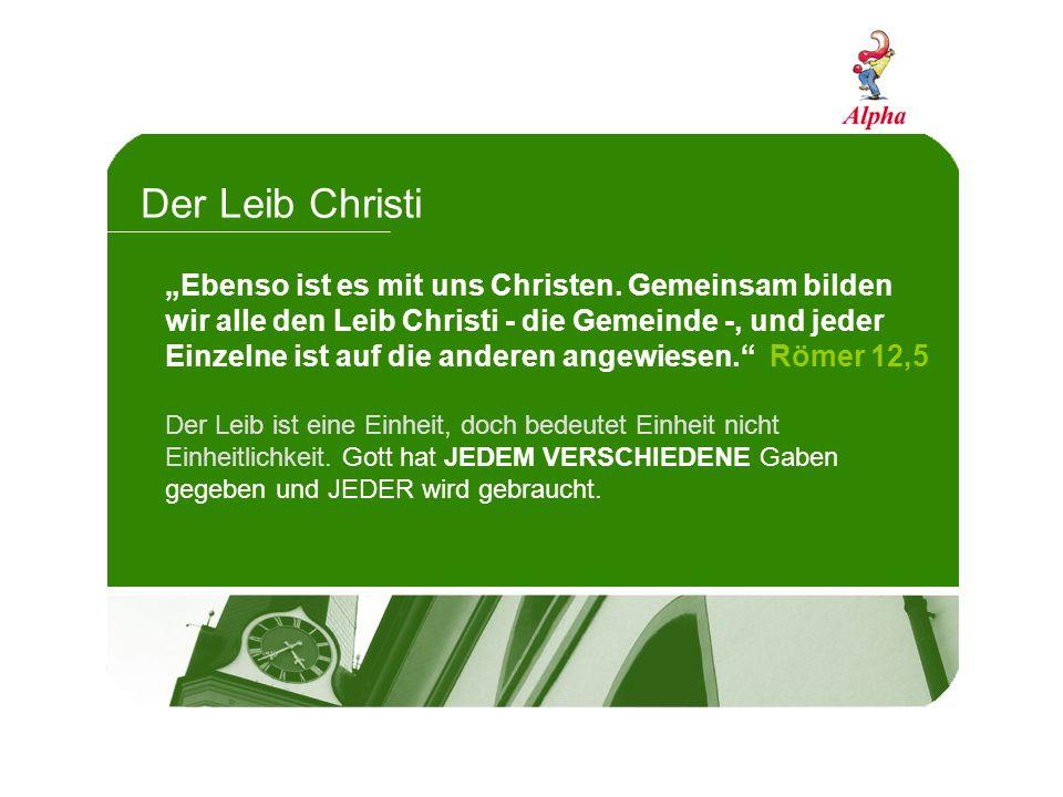 Der Leib Christi Ebenso ist es mit uns Christen. Gemeinsam bilden wir alle den Leib Christi - die Gemeinde -, und jeder Einzelne ist auf die anderen a