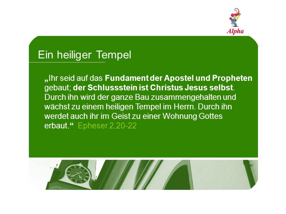 Ein heiliger Tempel Ihr seid auf das Fundament der Apostel und Propheten gebaut; der Schlussstein ist Christus Jesus selbst. Durch ihn wird der ganze