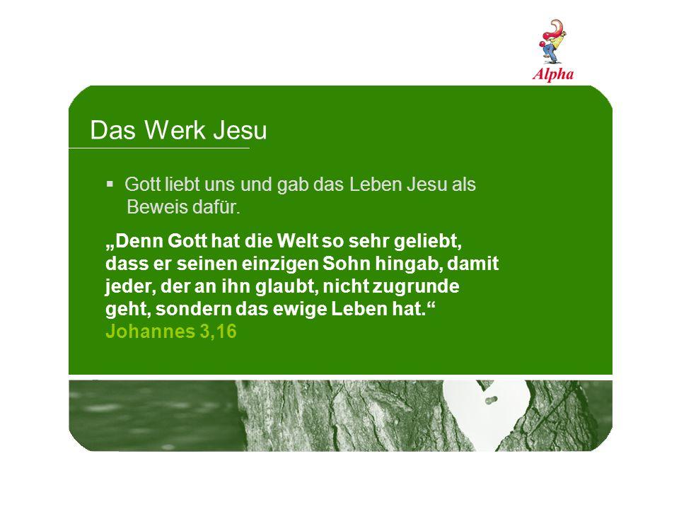 Das Werk Jesu Gott liebt uns und gab das Leben Jesu als Beweis dafür. Denn Gott hat die Welt so sehr geliebt, dass er seinen einzigen Sohn hingab, dam