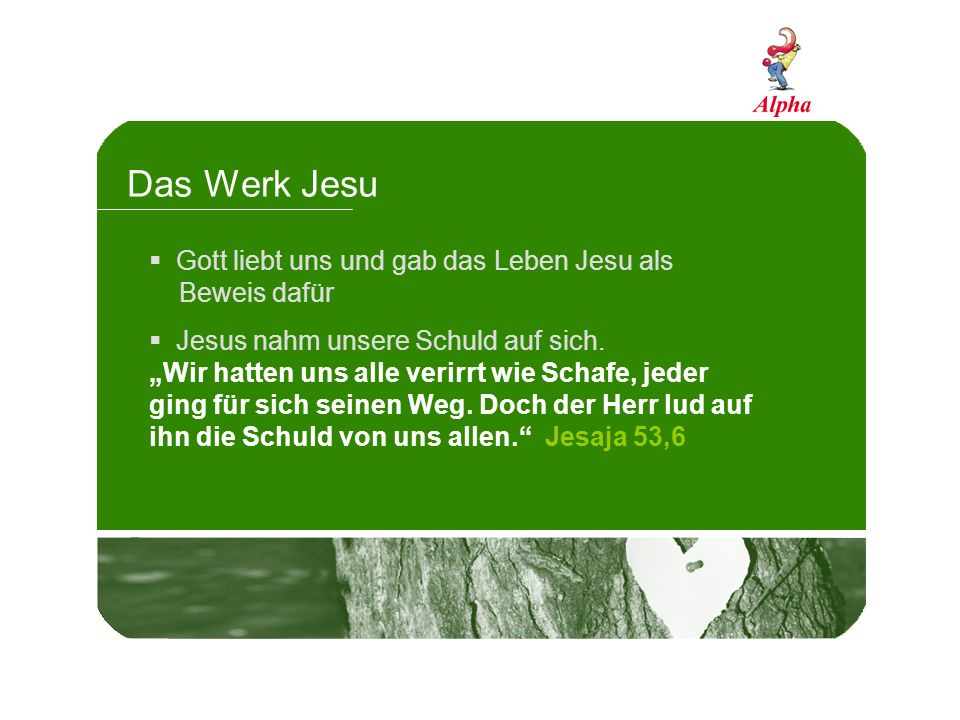 Das Werk Jesu Gott liebt uns und gab das Leben Jesu als Beweis dafür Jesus nahm unsere Schuld auf sich. Wir hatten uns alle verirrt wie Schafe, jeder