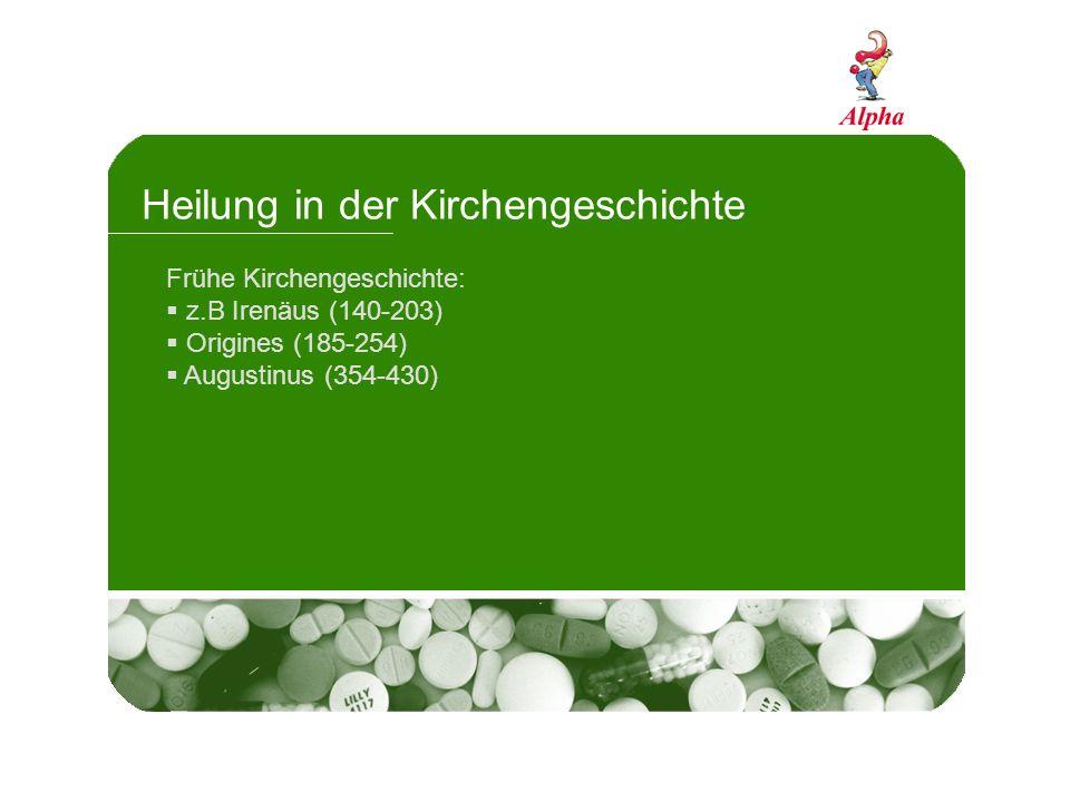 Heilung in der Kirchengeschichte Frühe Kirchengeschichte: z.B Irenäus (140-203) Origines (185-254) Augustinus (354-430)