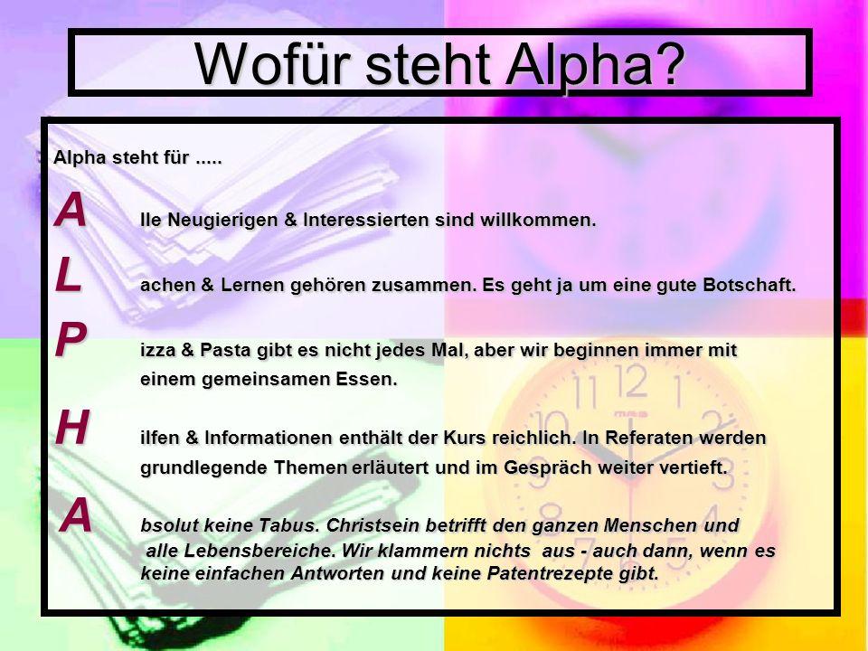 Wofür steht Alpha? Alpha steht für..... A lle Neugierigen & Interessierten sind willkommen. L achen & Lernen gehören zusammen. Es geht ja um eine gute
