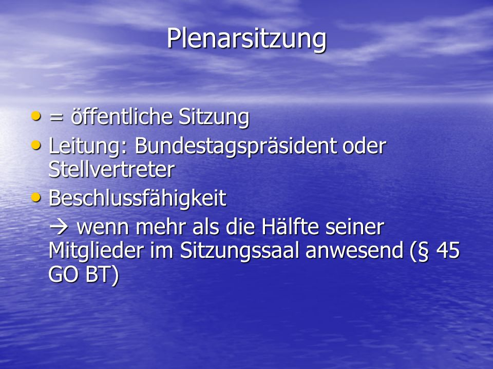 Plenarsitzung = öffentliche Sitzung = öffentliche Sitzung Leitung: Bundestagspräsident oder Stellvertreter Leitung: Bundestagspräsident oder Stellvert