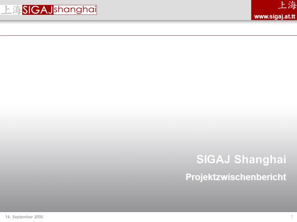 1 14. September 2006 www.sigaj.at.tt SIGAJ Shanghai Projektzwischenbericht