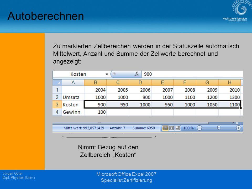 Jürgen Guter Dipl. Physiker (Univ.) Microsoft Office Excel 2007 Specialist Zertifizierung Autoberechnen Zu markierten Zellbereichen werden in der Stat