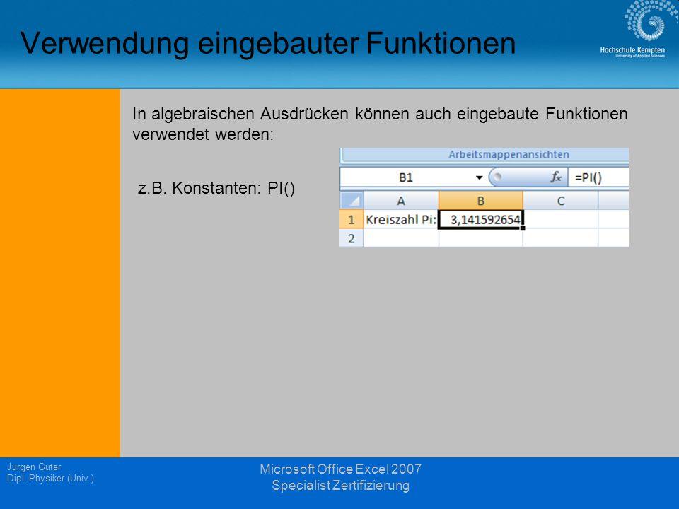 Jürgen Guter Dipl. Physiker (Univ.) Microsoft Office Excel 2007 Specialist Zertifizierung Verwendung eingebauter Funktionen In algebraischen Ausdrücke