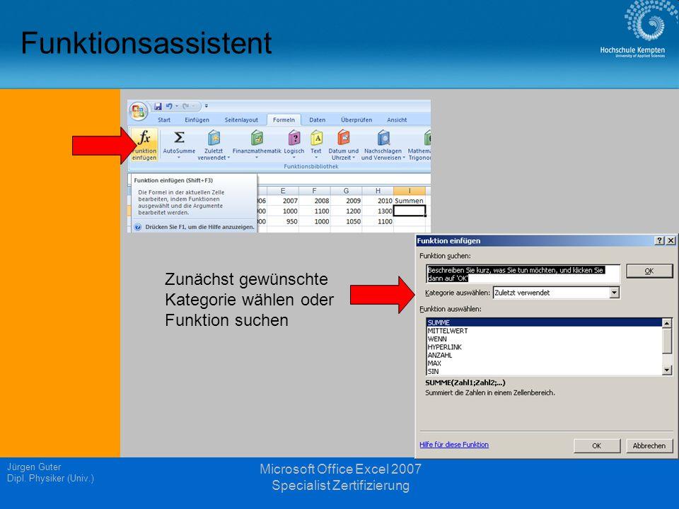 Jürgen Guter Dipl. Physiker (Univ.) Microsoft Office Excel 2007 Specialist Zertifizierung Funktionsassistent Zunächst gewünschte Kategorie wählen oder