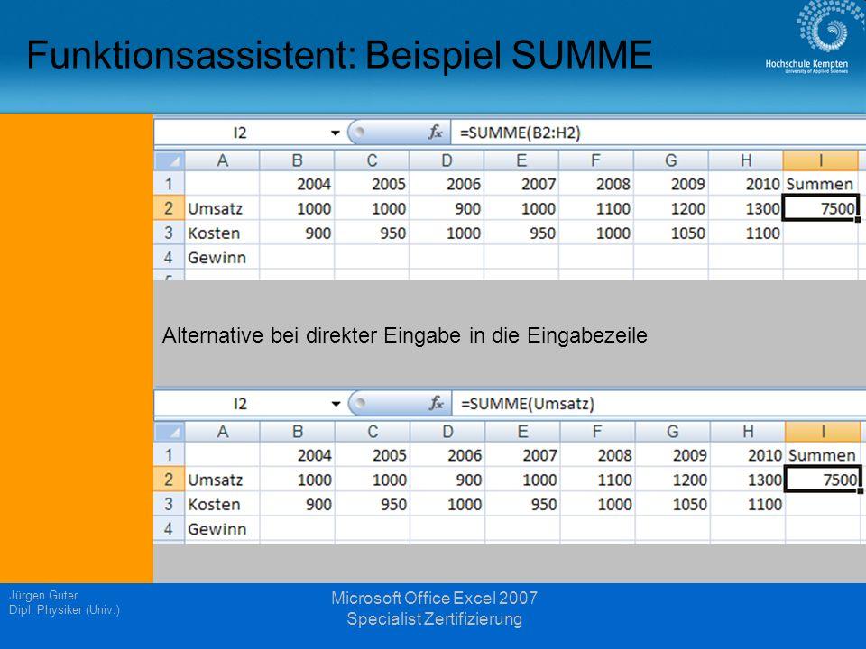 Jürgen Guter Dipl. Physiker (Univ.) Microsoft Office Excel 2007 Specialist Zertifizierung Funktionsassistent: Beispiel SUMME Alternative bei direkter