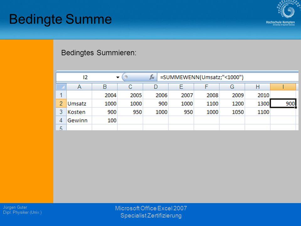 Jürgen Guter Dipl. Physiker (Univ.) Microsoft Office Excel 2007 Specialist Zertifizierung Bedingte Summe Bedingtes Summieren: